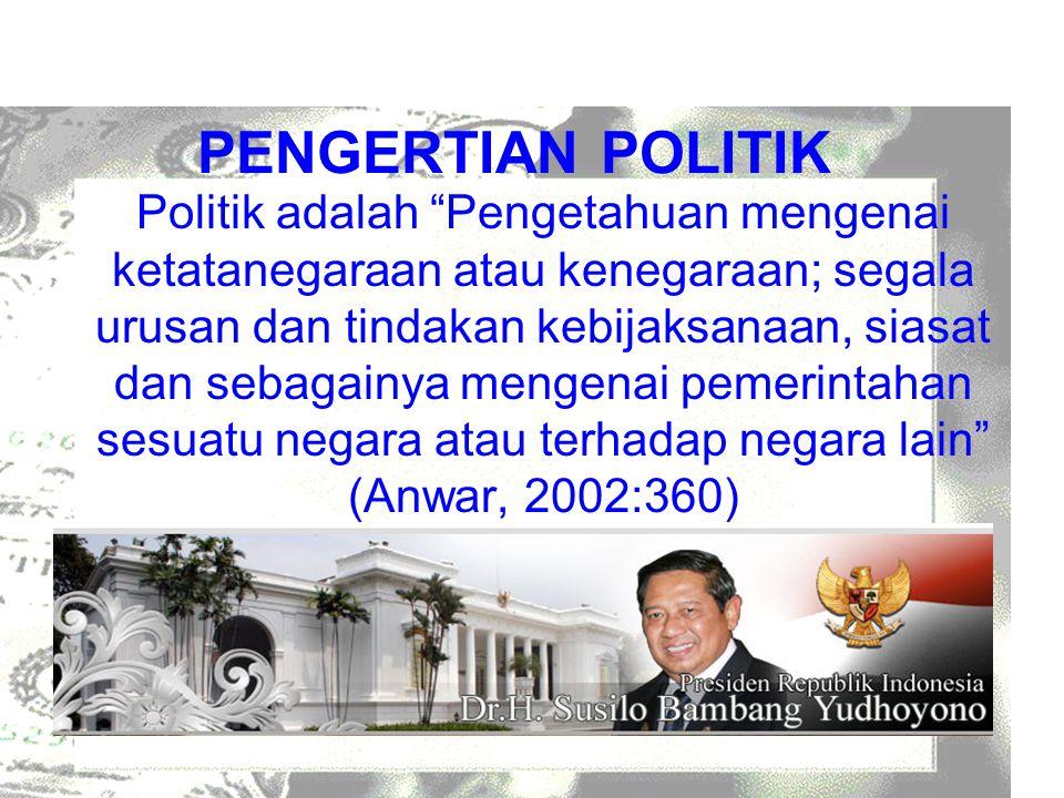 """PENGERTIAN POLITIK Politik adalah """"Pengetahuan mengenai ketatanegaraan atau kenegaraan; segala urusan dan tindakan kebijaksanaan, siasat dan sebagainy"""