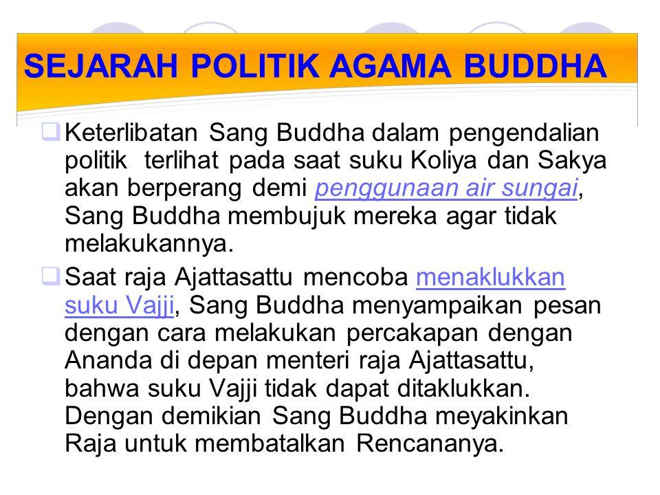 POLITIK MENURUT AGAMA BUDDHA  Politik dan kekuasaan di dalam Buddhist dipahami seperti sebuah kereta yang tergantung kepada kedua rodanya, yakni roda kekuasaan (anacakka) dan roda kebenaran (dhammacakka).