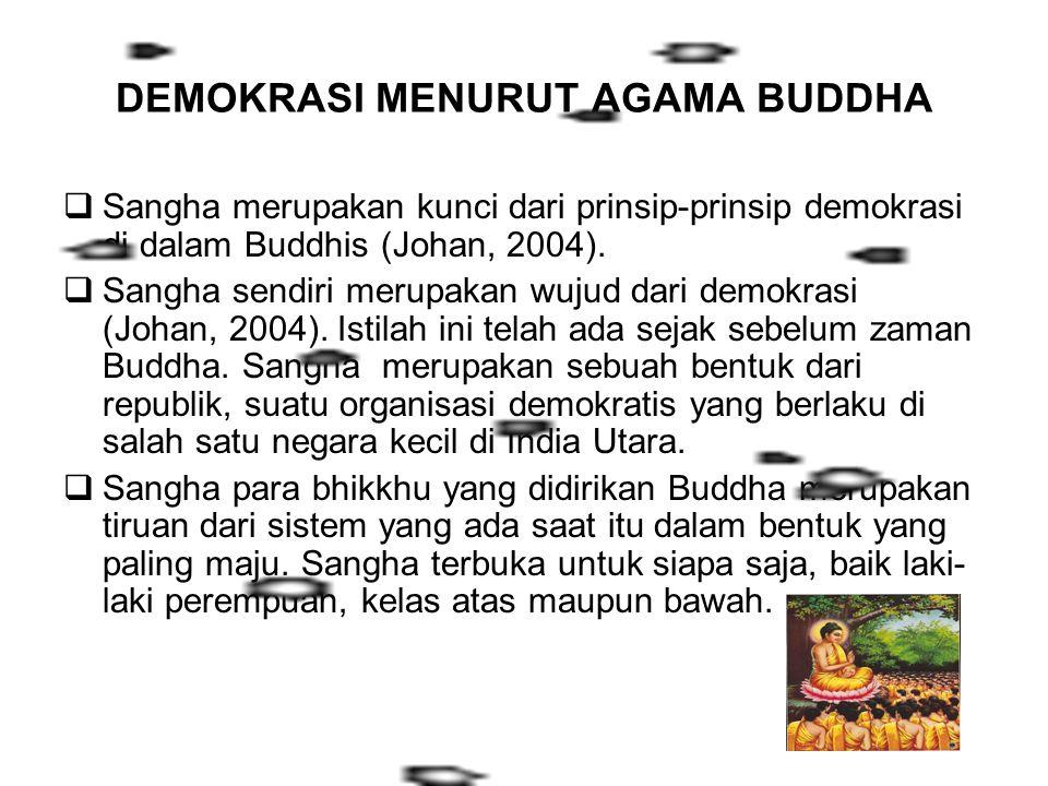 DEMOKRASI MENURUT AGAMA BUDDHA  Sangha merupakan kunci dari prinsip-prinsip demokrasi di dalam Buddhis (Johan, 2004).  Sangha sendiri merupakan wuju