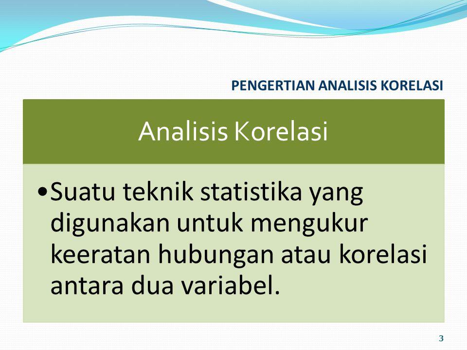 PENGERTIAN ANALISIS KORELASI Analisis Korelasi Suatu teknik statistika yang digunakan untuk mengukur keeratan hubungan atau korelasi antara dua variabel.