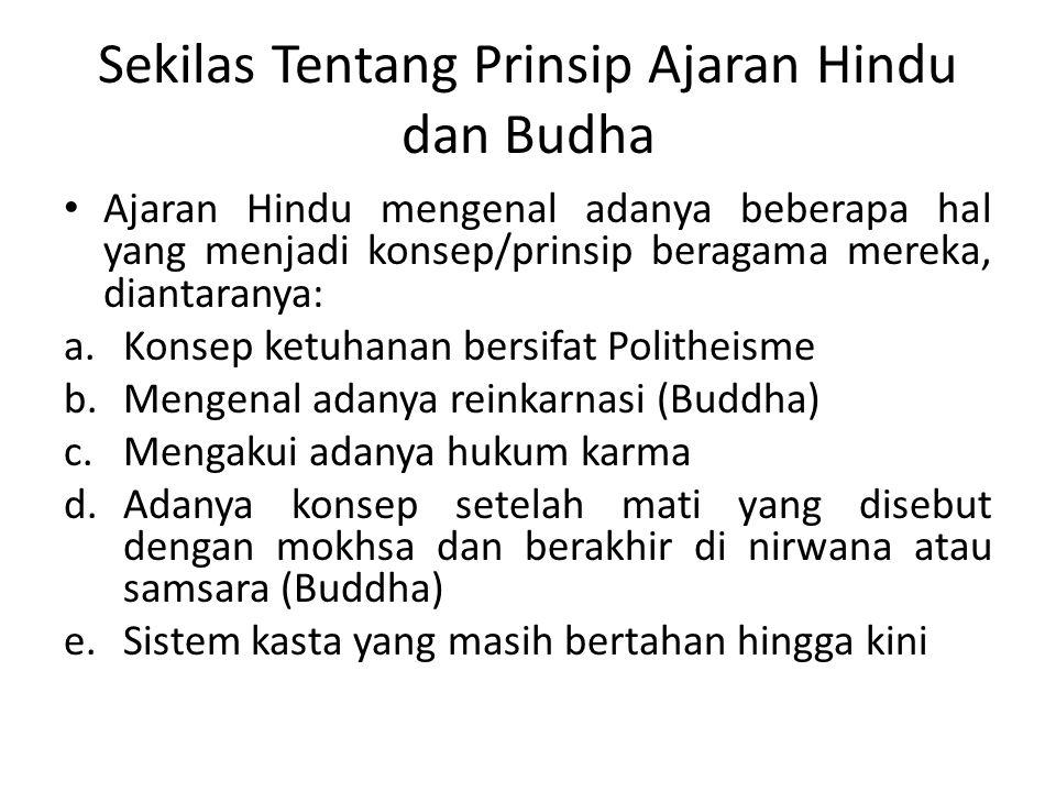 Sekilas Tentang Prinsip Ajaran Hindu dan Budha Ajaran Hindu mengenal adanya beberapa hal yang menjadi konsep/prinsip beragama mereka, diantaranya: a.K