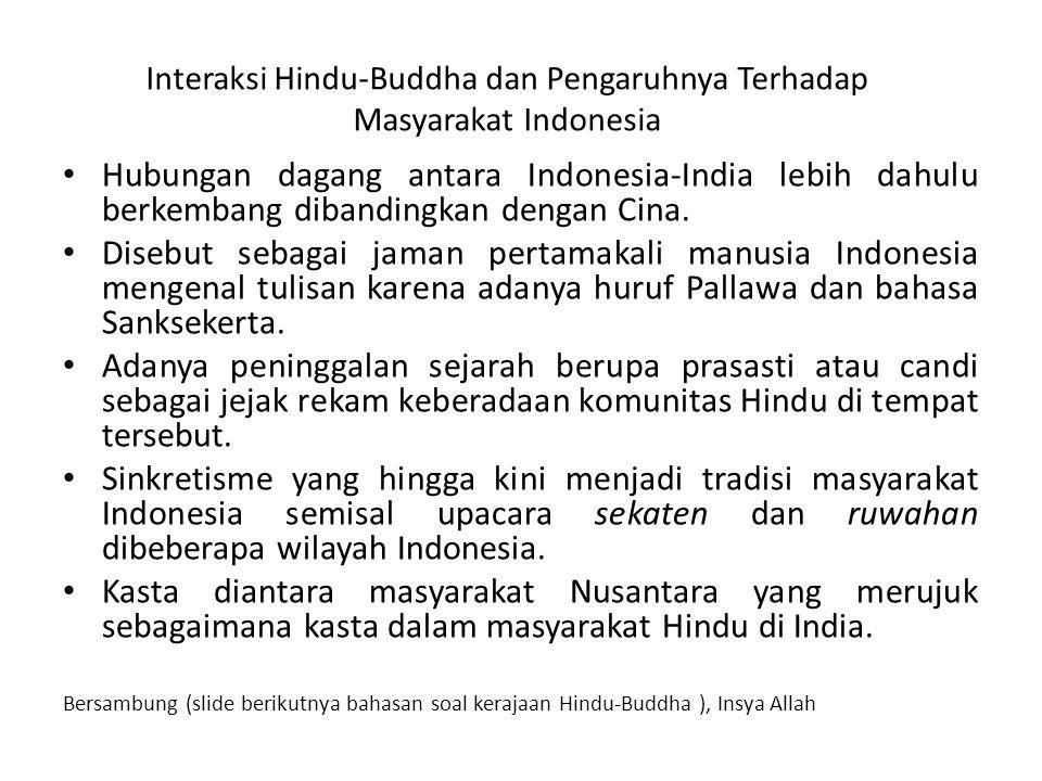 Interaksi Hindu-Buddha dan Pengaruhnya Terhadap Masyarakat Indonesia Hubungan dagang antara Indonesia-India lebih dahulu berkembang dibandingkan denga