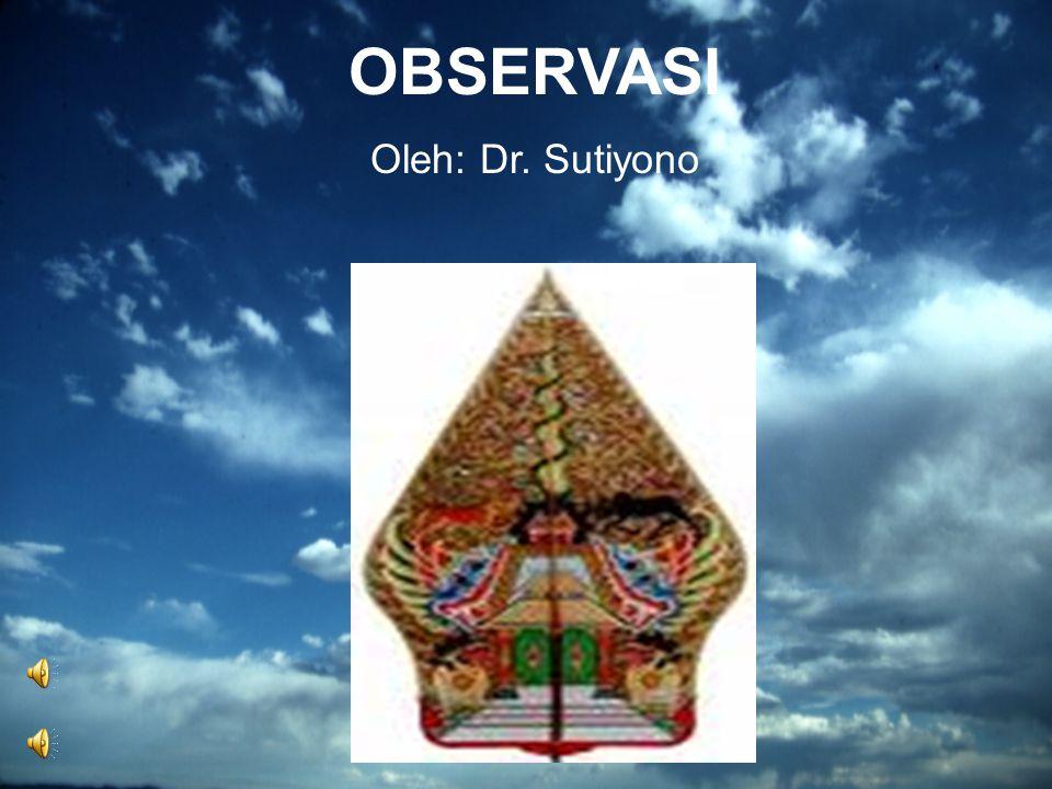 OBSERVASI Oleh: Dr. Sutiyono