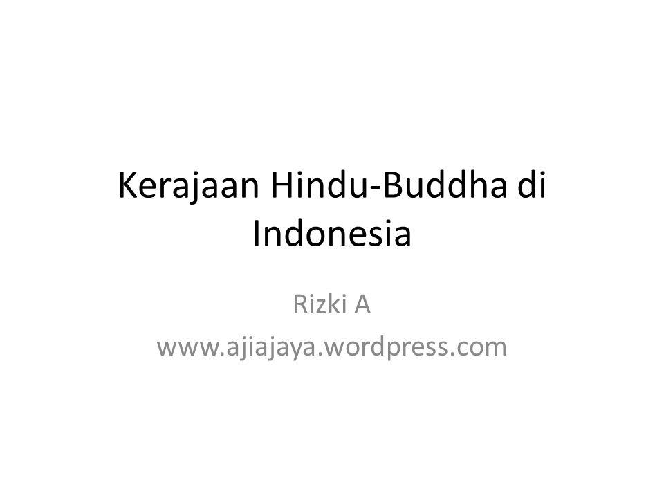 Kerajaan Hindu-Buddha di Indonesia Rizki A www.ajiajaya.wordpress.com