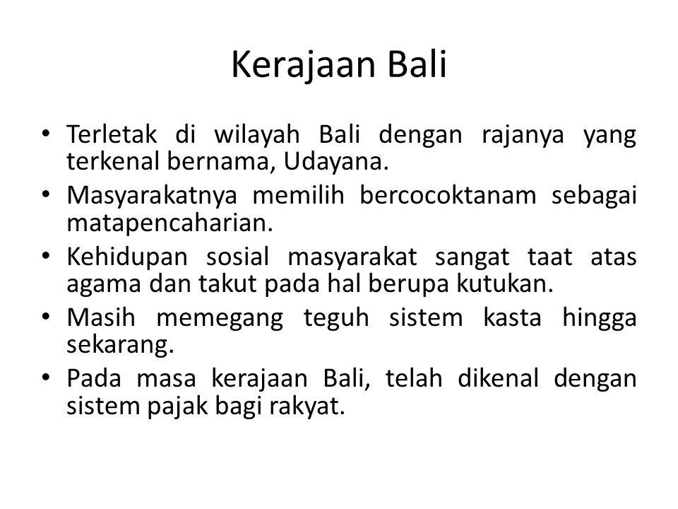 Kerajaan Bali Terletak di wilayah Bali dengan rajanya yang terkenal bernama, Udayana.
