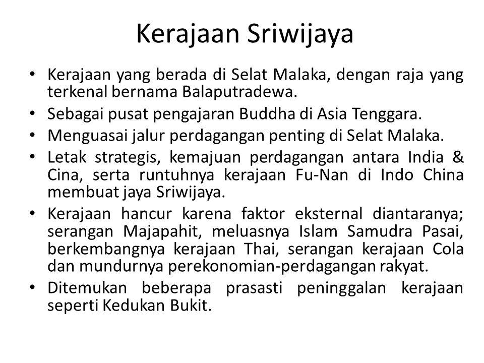 Kerajaan Sriwijaya Kerajaan yang berada di Selat Malaka, dengan raja yang terkenal bernama Balaputradewa.