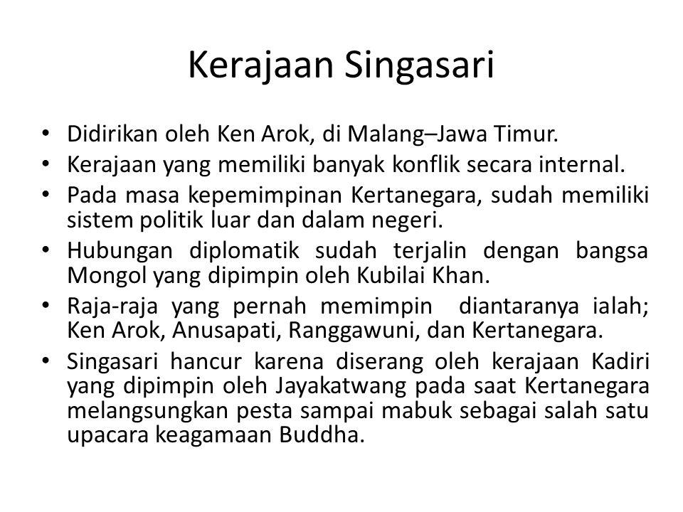 Kerajaan Singasari Didirikan oleh Ken Arok, di Malang–Jawa Timur.