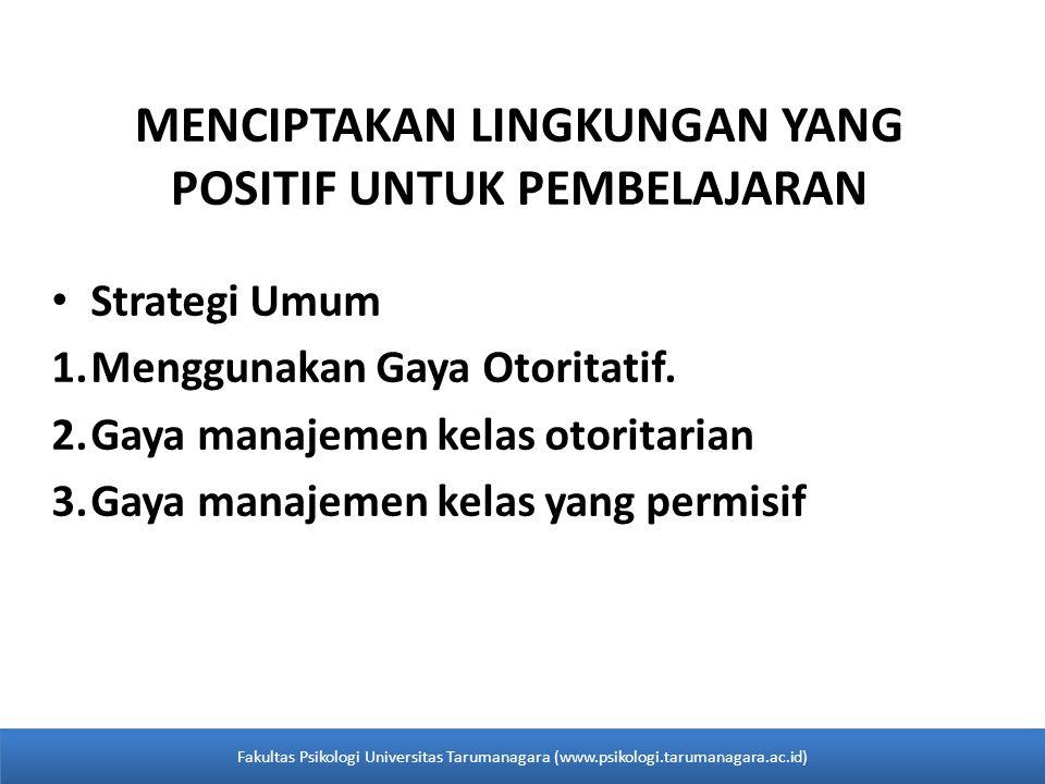 MENCIPTAKAN LINGKUNGAN YANG POSITIF UNTUK PEMBELAJARAN Strategi Umum 1.Menggunakan Gaya Otoritatif.