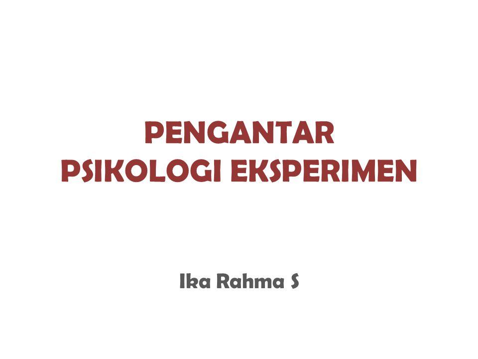 PENGANTAR PSIKOLOGI EKSPERIMEN Ika Rahma S
