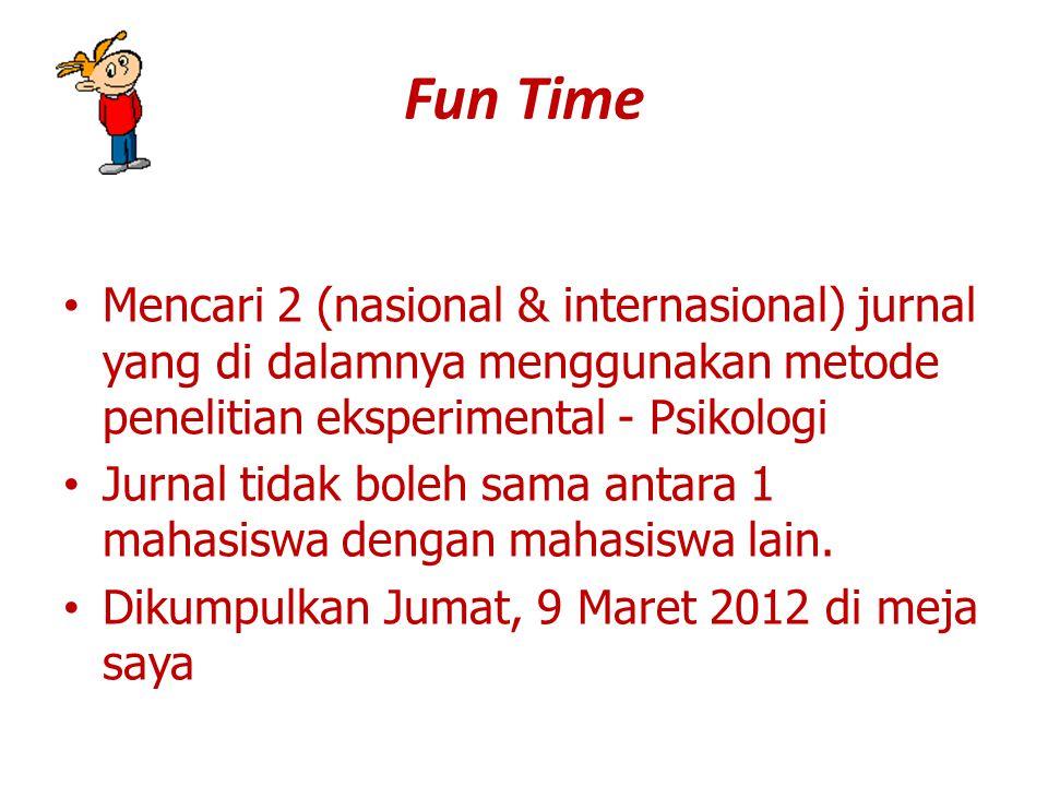 Fun Time Mencari 2 (nasional & internasional) jurnal yang di dalamnya menggunakan metode penelitian eksperimental - Psikologi Jurnal tidak boleh sama