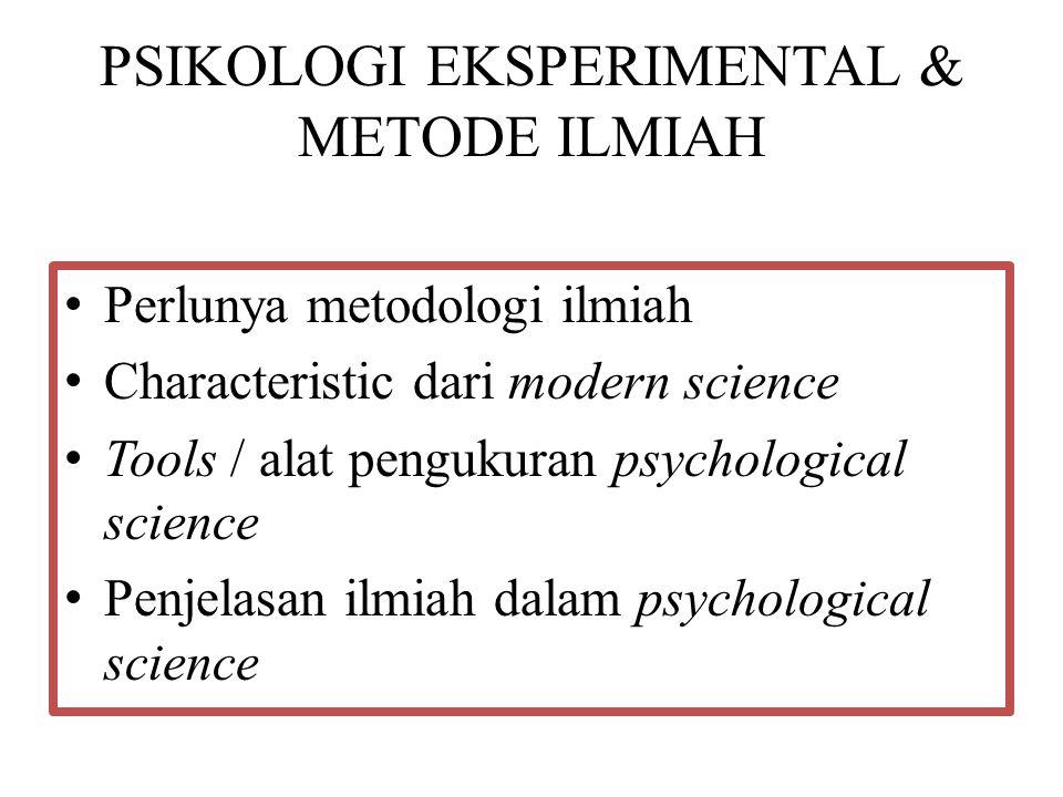 PSIKOLOGI EKSPERIMENTAL & METODE ILMIAH Perlunya metodologi ilmiah Characteristic dari modern science Tools / alat pengukuran psychological science Pe