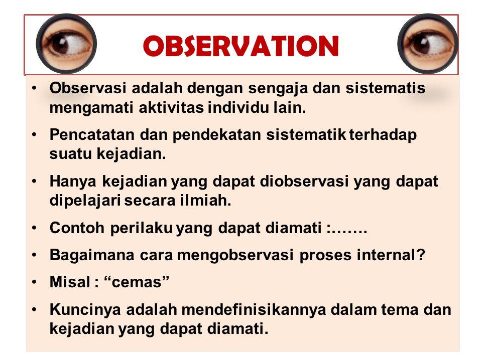 Observasi adalah dengan sengaja dan sistematis mengamati aktivitas individu lain. Pencatatan dan pendekatan sistematik terhadap suatu kejadian. Hanya