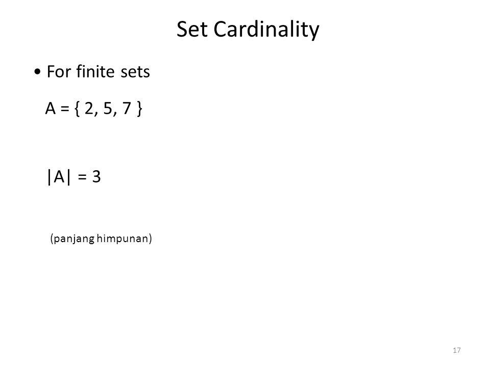 17 Set Cardinality For finite sets A = { 2, 5, 7 } |A| = 3 (panjang himpunan)