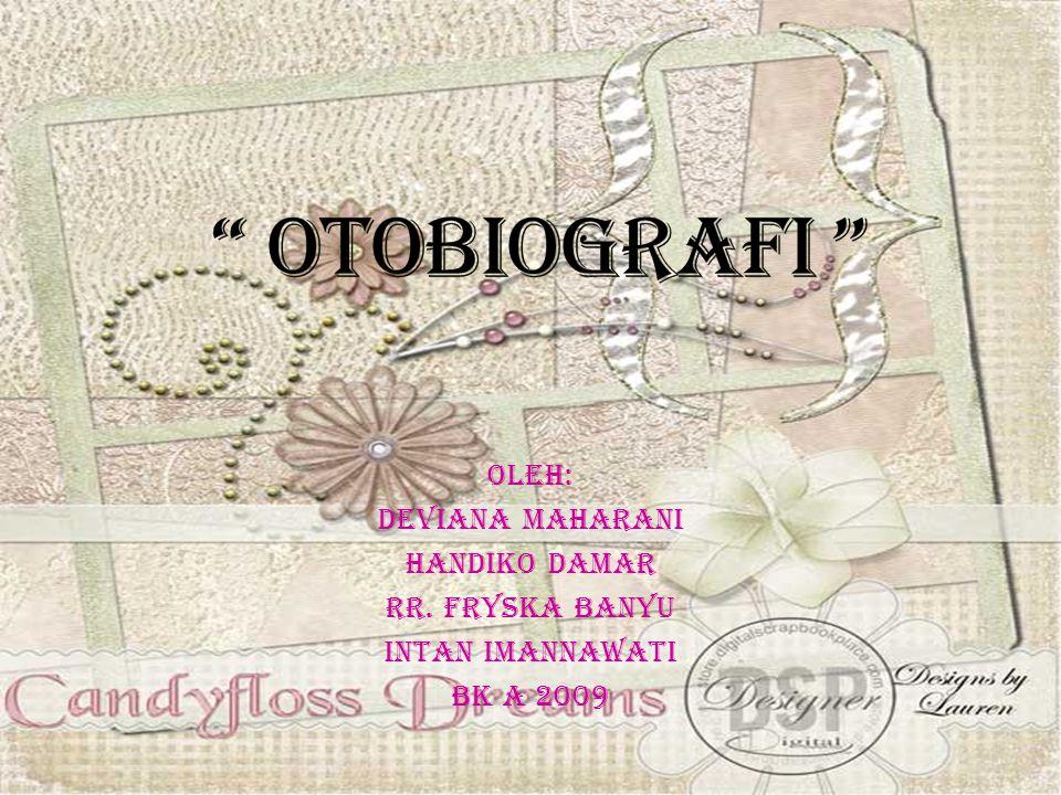 Oleh: Deviana Maharani Handiko Damar Rr. Fryska Banyu Intan Imannawati BK A 2009