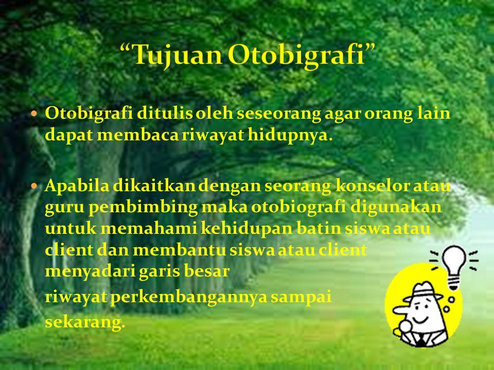 Otobigrafi ditulis oleh seseorang agar orang lain dapat membaca riwayat hidupnya.