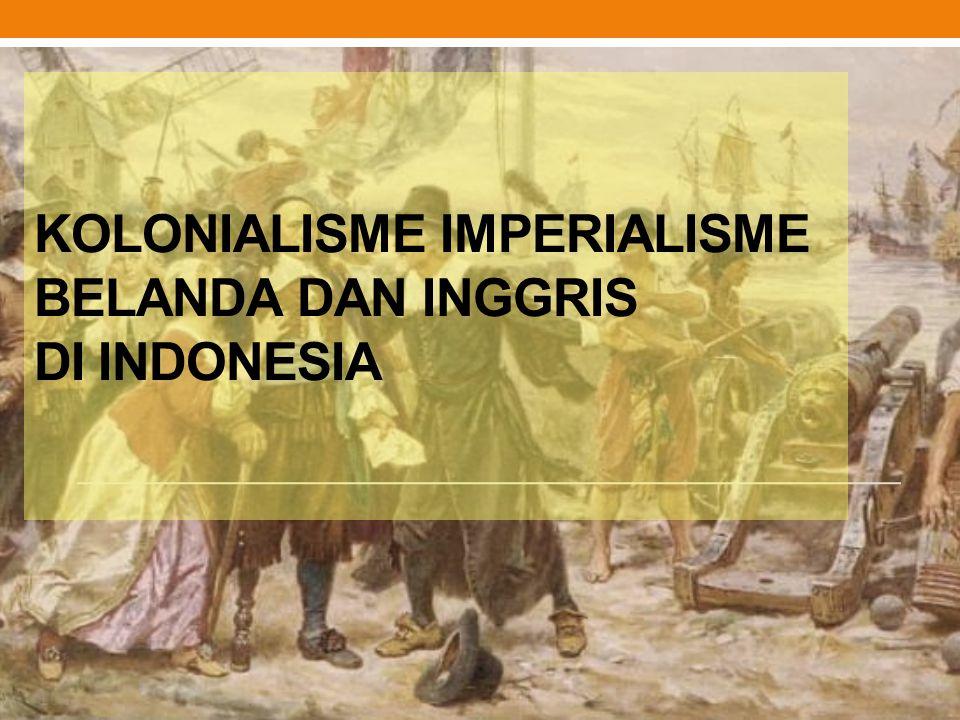 KOLONIALISME IMPERIALISME BELANDA DAN INGGRIS DI INDONESIA