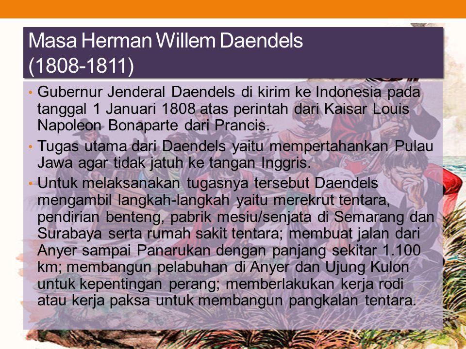 Masa Herman Willem Daendels (1808-1811) Gubernur Jenderal Daendels di kirim ke Indonesia pada tanggal 1 Januari 1808 atas perintah dari Kaisar Louis N