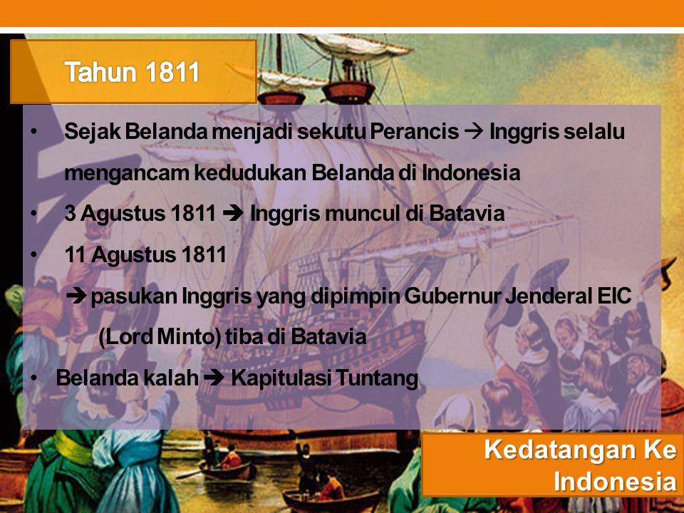 Kedatangan Ke Indonesia Sejak Belanda menjadi sekutu Perancis  Inggris selalu mengancam kedudukan Belanda di Indonesia 3 Agustus 1811  Inggris muncu