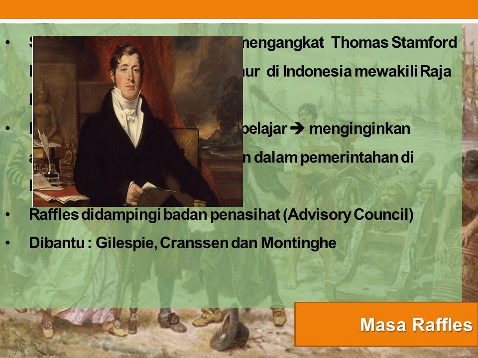 Sebagai langkah awal Inggris mengangkat Thomas Stamford Raffles sebagai Letnan Gubernur di Indonesia mewakili Raja Muda Lord Minto Raffles  seorang l