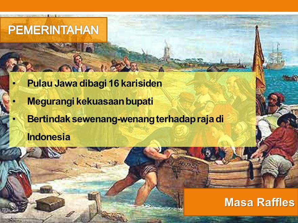 Pulau Jawa dibagi 16 karisiden Megurangi kekuasaan bupati Bertindak sewenang-wenang terhadap raja di Indonesia
