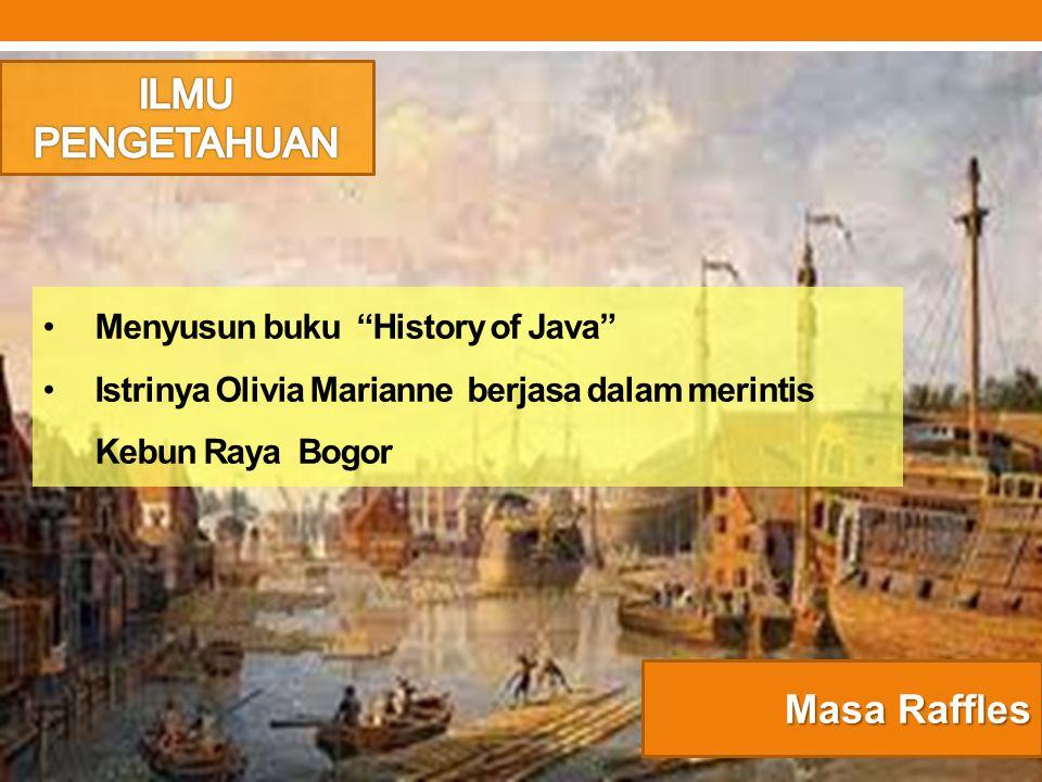 """Masa Raffles Menyusun buku """"History of Java"""" Istrinya Olivia Marianne berjasa dalam merintis Kebun Raya Bogor"""
