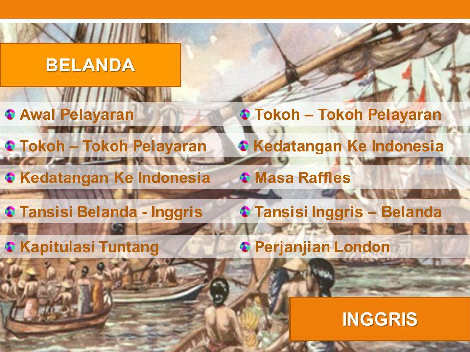 BELANDA INGGRIS Tokoh – Tokoh Pelayaran Kedatangan Ke Indonesia Tansisi Belanda - Inggris Kapitulasi Tuntang Kedatangan Ke Indonesia Masa Raffles Tans