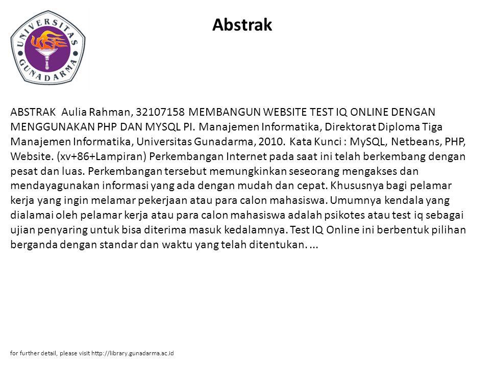 Abstrak ABSTRAK Aulia Rahman, 32107158 MEMBANGUN WEBSITE TEST IQ ONLINE DENGAN MENGGUNAKAN PHP DAN MYSQL PI. Manajemen Informatika, Direktorat Diploma