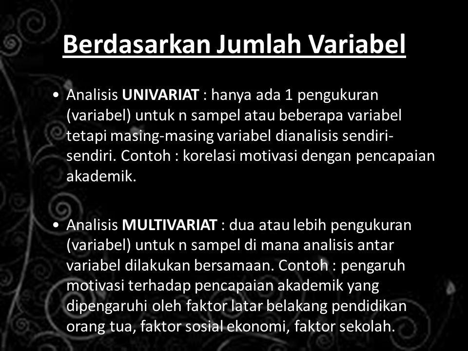 Berdasarkan Jumlah Variabel Analisis UNIVARIAT : hanya ada 1 pengukuran (variabel) untuk n sampel atau beberapa variabel tetapi masing-masing variabel