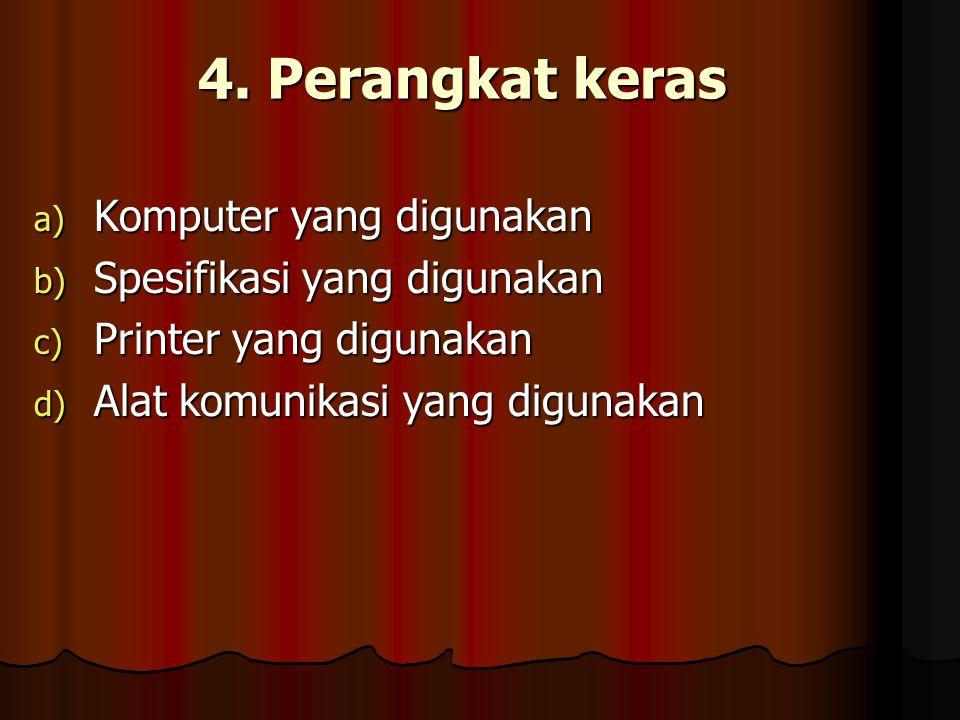 4. Perangkat keras a) Komputer yang digunakan b) Spesifikasi yang digunakan c) Printer yang digunakan d) Alat komunikasi yang digunakan