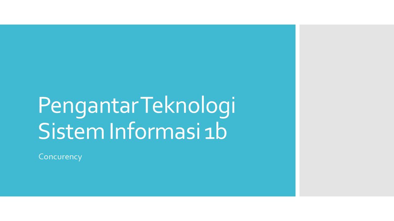Pengantar Teknologi Sistem Informasi 1b Concurency