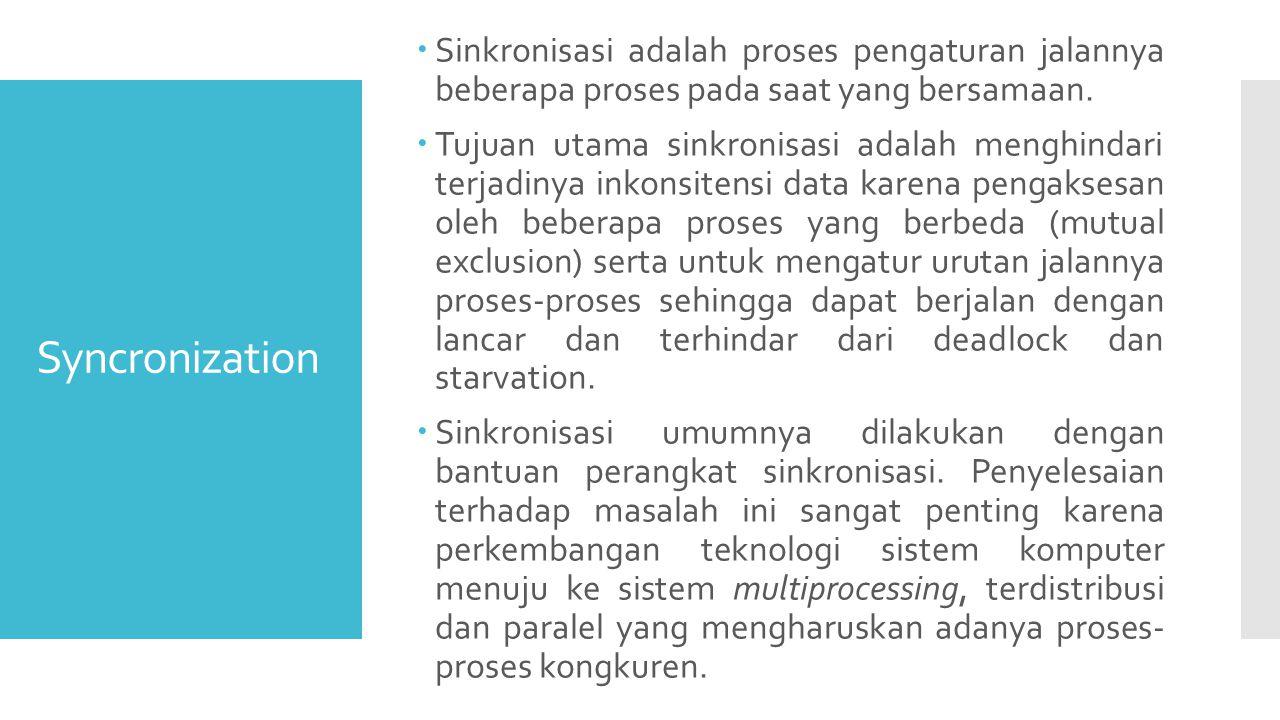 Syncronization  Sinkronisasi adalah proses pengaturan jalannya beberapa proses pada saat yang bersamaan.