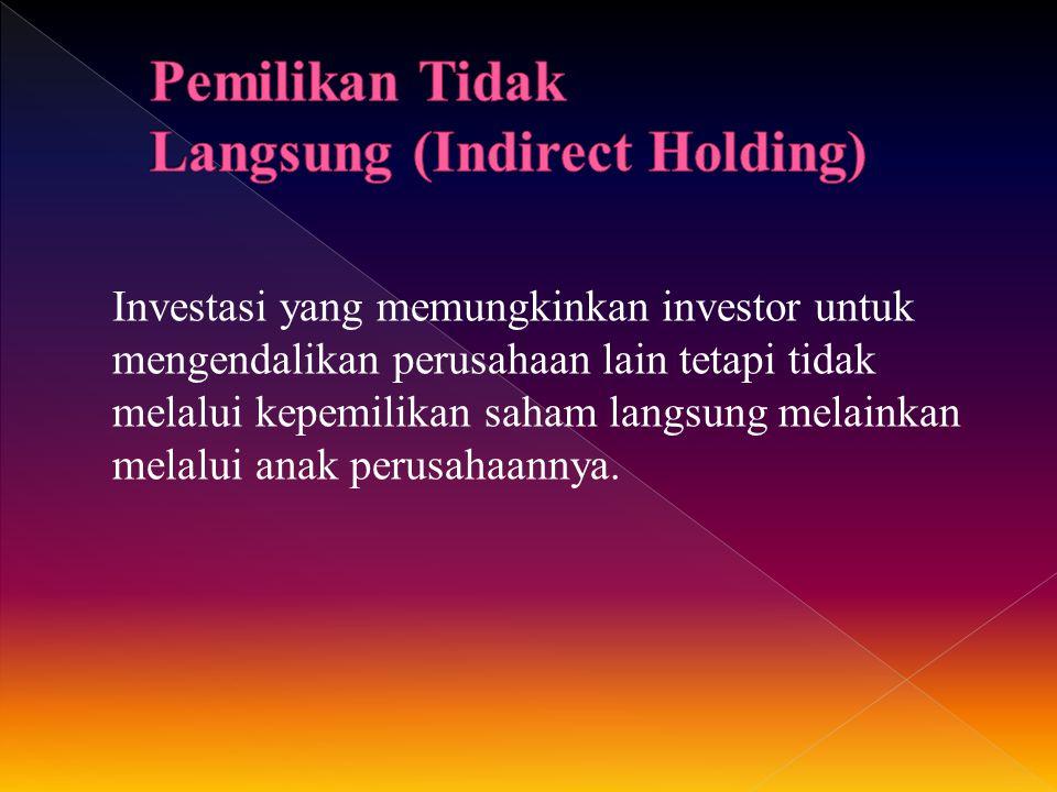 Investasi yang memungkinkan investor untuk mengendalikan perusahaan lain tetapi tidak melalui kepemilikan saham langsung melainkan melalui anak perusahaannya.