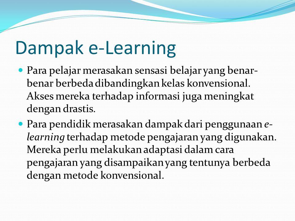 Dampak e-Learning Para pelajar merasakan sensasi belajar yang benar- benar berbeda dibandingkan kelas konvensional. Akses mereka terhadap informasi ju