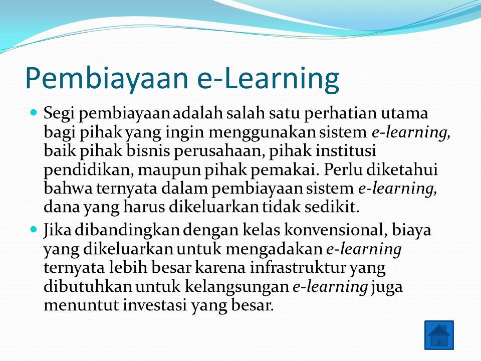Pembiayaan e-Learning Segi pembiayaan adalah salah satu perhatian utama bagi pihak yang ingin menggunakan sistem e-learning, baik pihak bisnis perusah