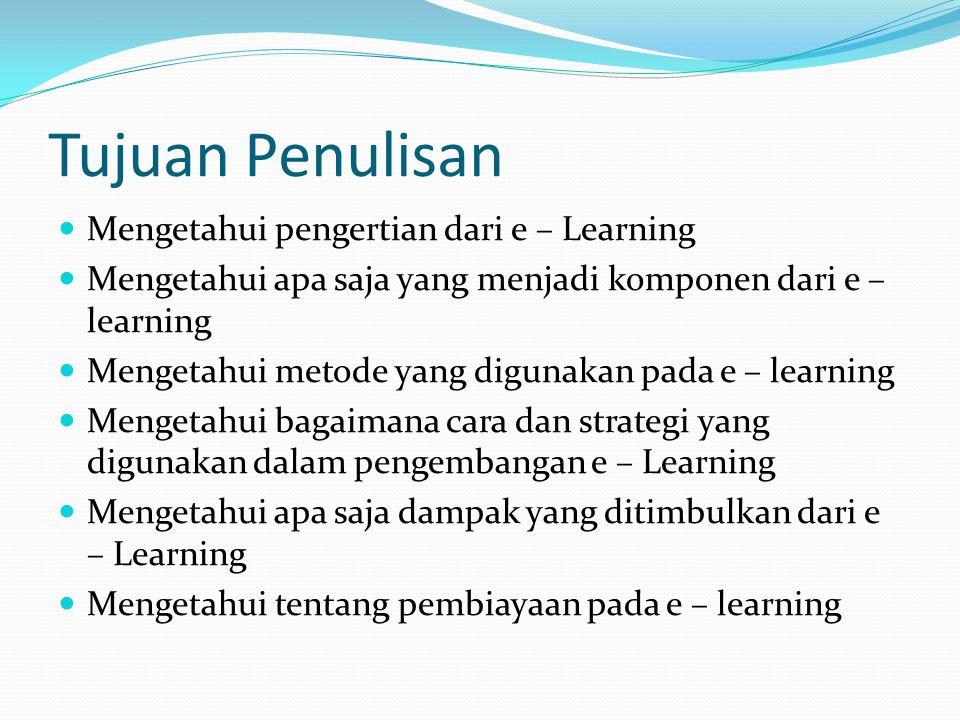 Tujuan Penulisan Mengetahui pengertian dari e – Learning Mengetahui apa saja yang menjadi komponen dari e – learning Mengetahui metode yang digunakan