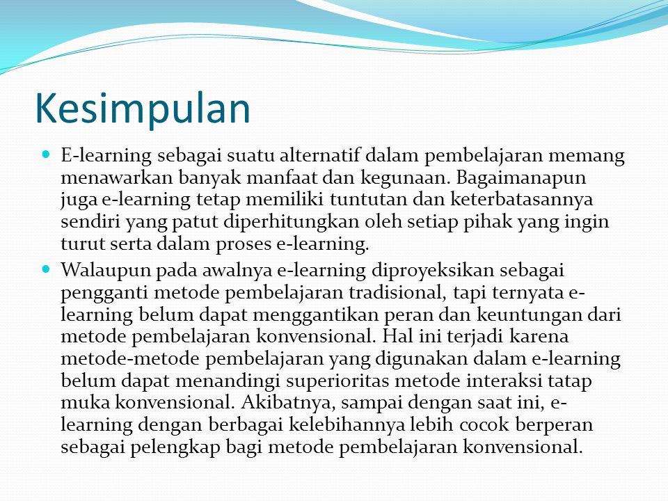 Kesimpulan E-learning sebagai suatu alternatif dalam pembelajaran memang menawarkan banyak manfaat dan kegunaan. Bagaimanapun juga e-learning tetap me