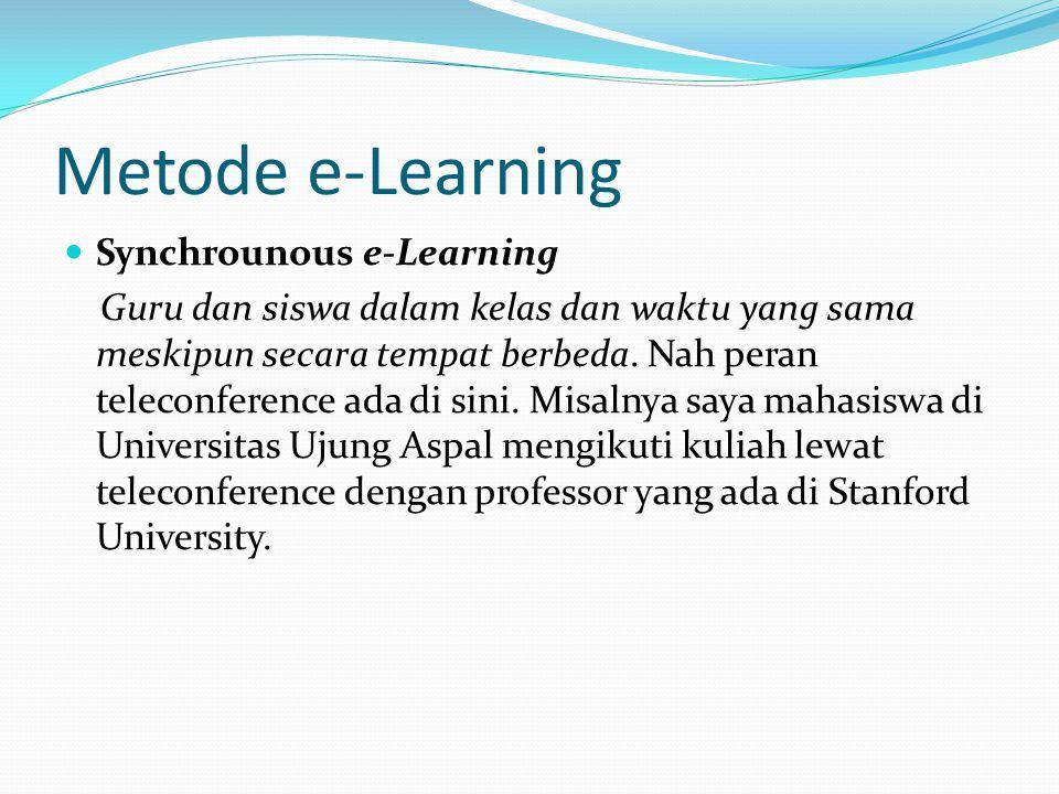 Metode e-Learning Synchrounous e-Learning Guru dan siswa dalam kelas dan waktu yang sama meskipun secara tempat berbeda. Nah peran teleconference ada