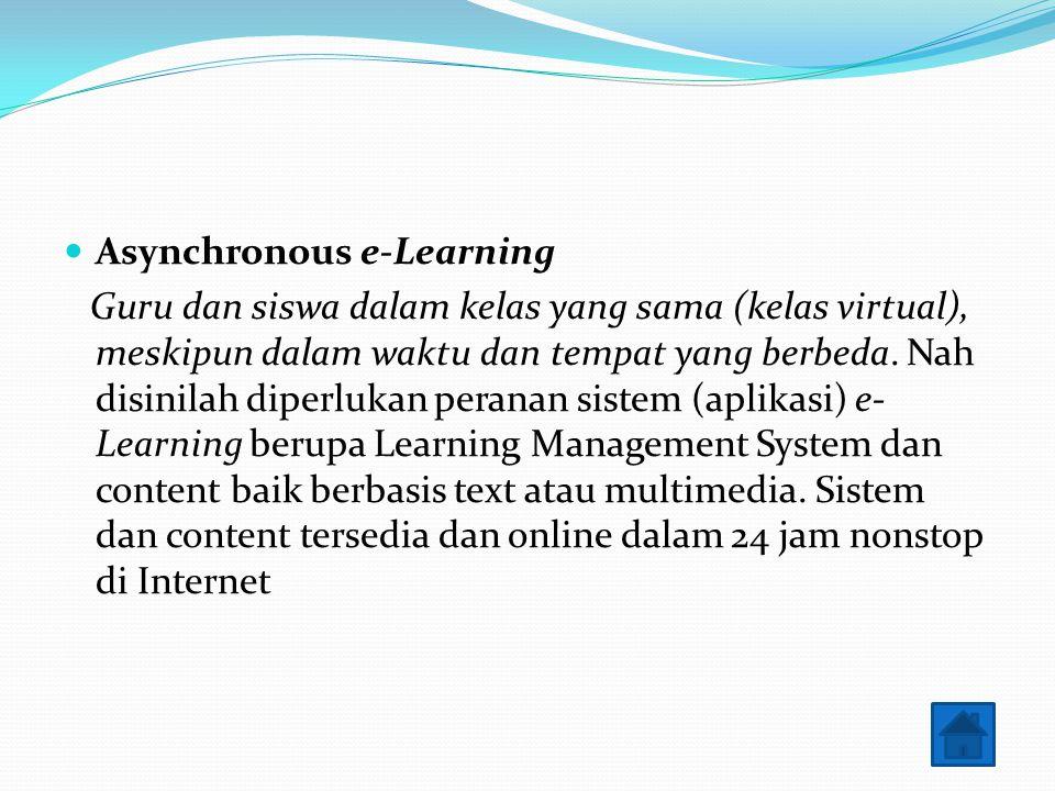 Asynchronous e-Learning Guru dan siswa dalam kelas yang sama (kelas virtual), meskipun dalam waktu dan tempat yang berbeda. Nah disinilah diperlukan p