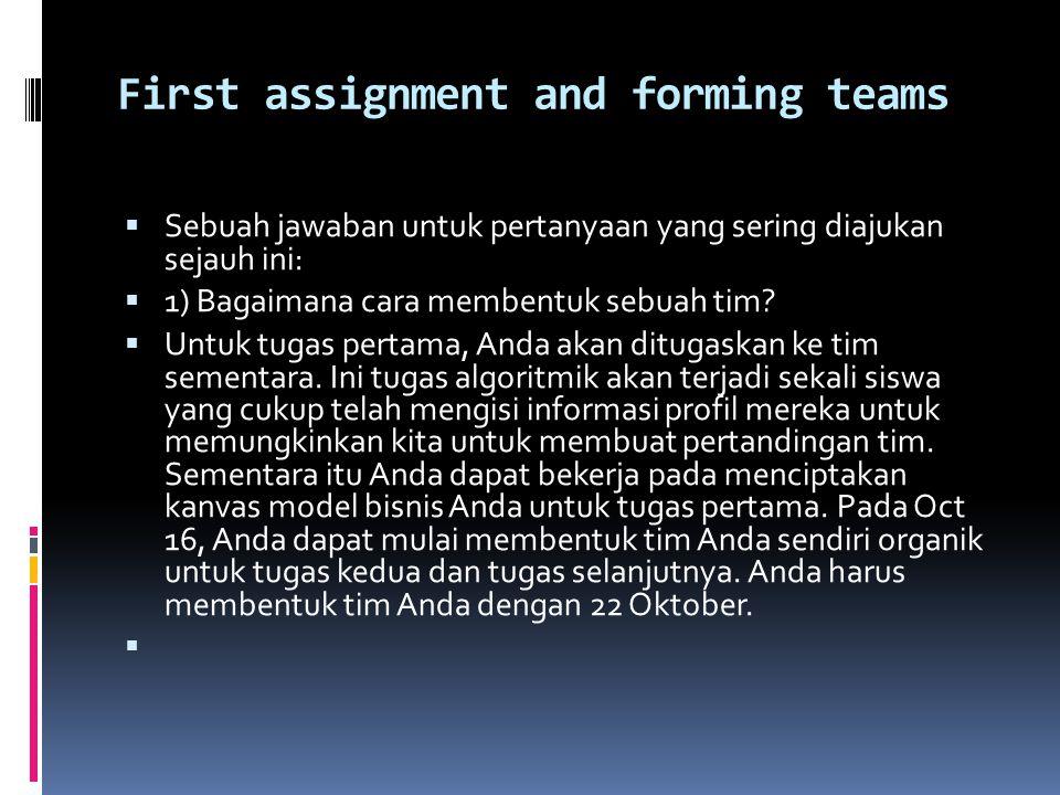 First assignment and forming teams  Sebuah jawaban untuk pertanyaan yang sering diajukan sejauh ini:  1) Bagaimana cara membentuk sebuah tim.