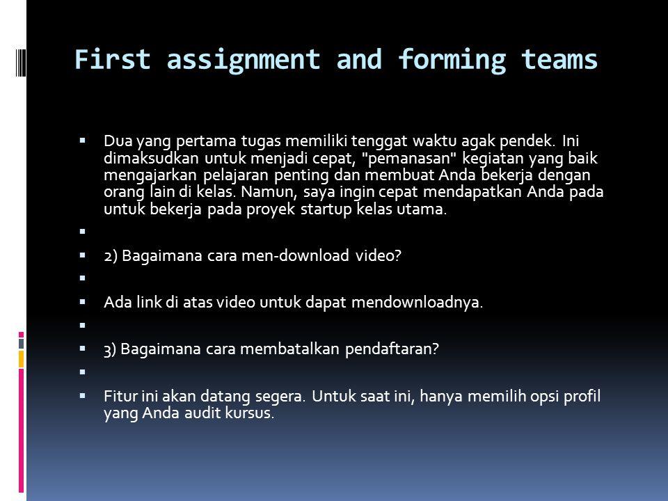 First assignment and forming teams  Dua yang pertama tugas memiliki tenggat waktu agak pendek.