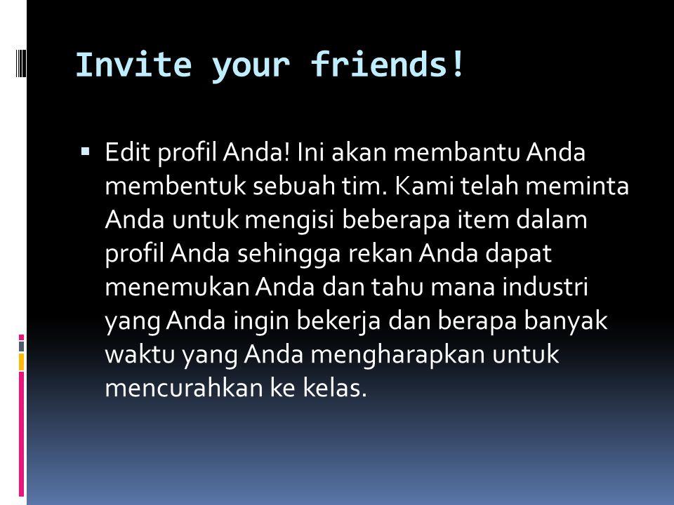 Invite your friends.  Edit profil Anda. Ini akan membantu Anda membentuk sebuah tim.