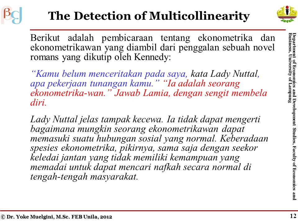 11 The Consequences of Multicollinearity (cont.) © Dr. Yoke Muelgini, M.Sc. FEB Unila, 2012 Department of Economics and Development Studies, Faculty o