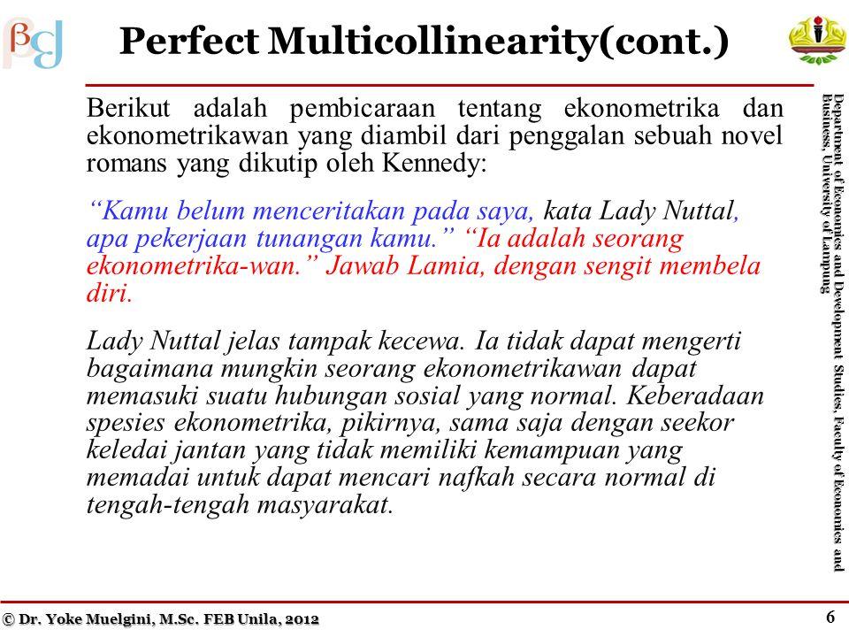 6 Perfect Multicollinearity(cont.) © Dr.Yoke Muelgini, M.Sc.
