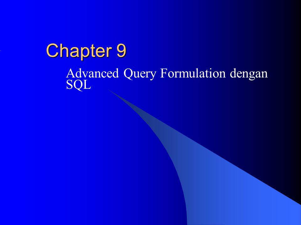 Chapter 9 Advanced Query Formulation dengan SQL
