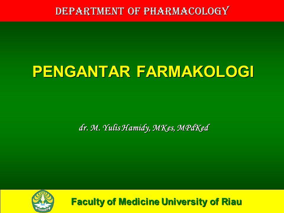 Faculty of Medicine University of Riau Department of Pharmacology PENGANTAR FARMAKOLOGI dr. M. Yulis Hamidy, MKes, MPdKed