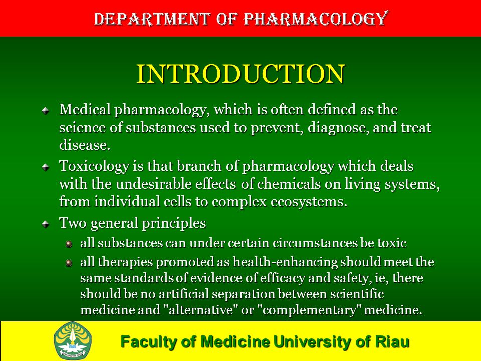 Faculty of Medicine University of Riau Department of Pharmacology INTRODUCTION Medical pharmacology, which is often defined as the science of substanc