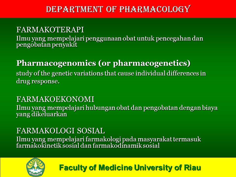 Faculty of Medicine University of Riau Department of Pharmacology FARMAKOTERAPI Ilmu yang mempelajari penggunaan obat untuk pencegahan dan pengobatan penyakit Pharmacogenomics (or pharmacogenetics) study of the genetic variations that cause individual differences in drug response.