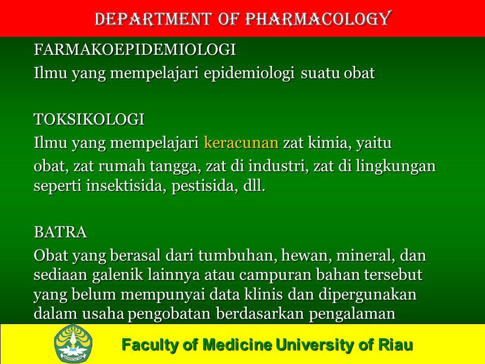 Faculty of Medicine University of Riau Department of Pharmacology FARMAKOEPIDEMIOLOGI Ilmu yang mempelajari epidemiologi suatu obat TOKSIKOLOGI Ilmu y