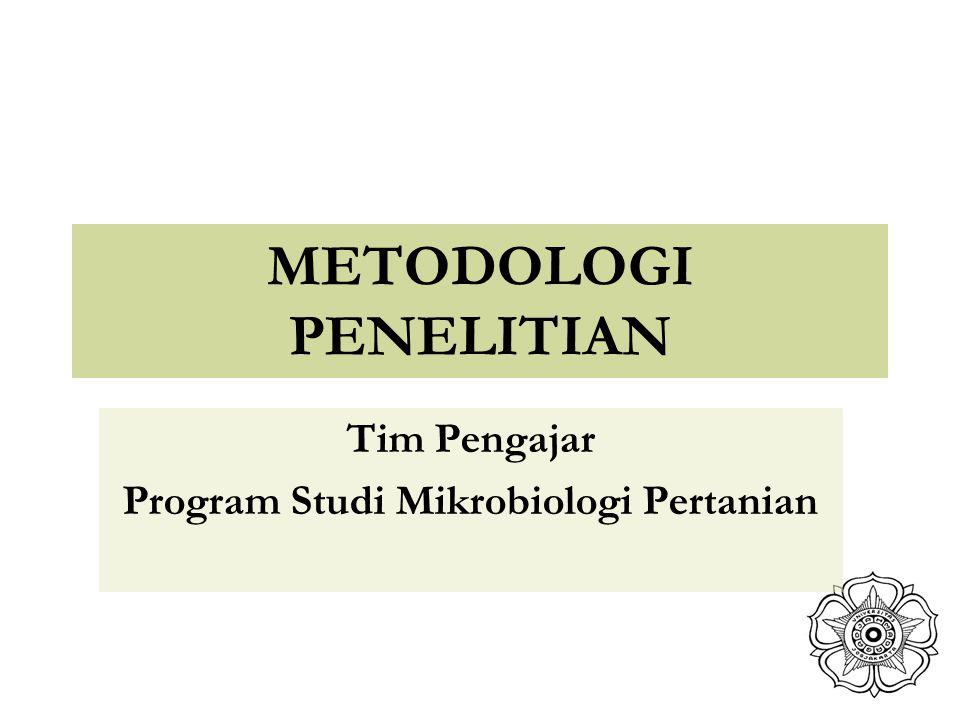 METODOLOGI PENELITIAN Tim Pengajar Program Studi Mikrobiologi Pertanian