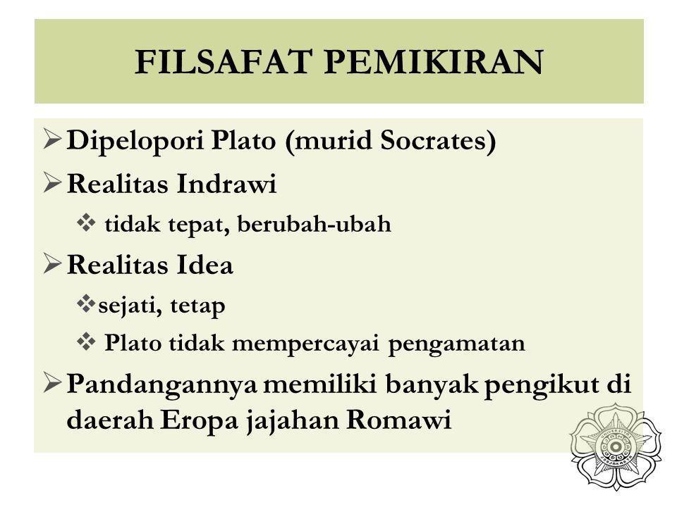 FILSAFAT PEMIKIRAN  Dipelopori Plato (murid Socrates)  Realitas Indrawi  tidak tepat, berubah-ubah  Realitas Idea  sejati, tetap  Plato tidak me
